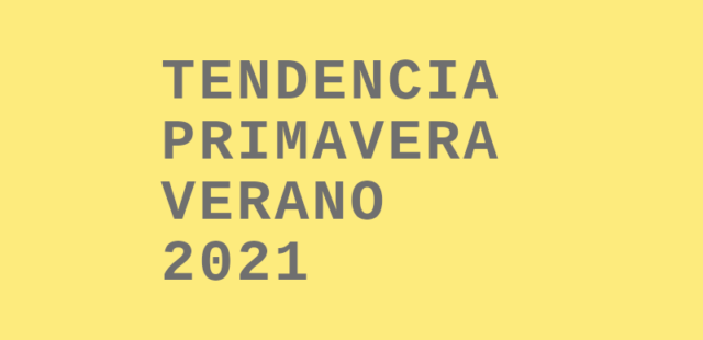 TENDENCIAS PRIMAVERA-VERANO 2021